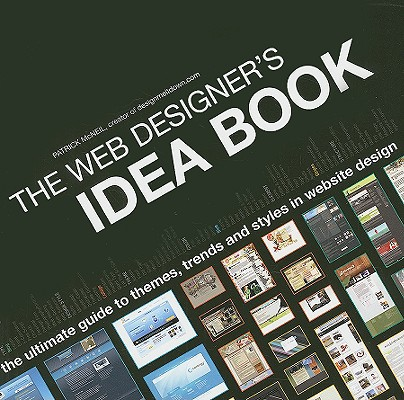 Image for The Web Designer's Idea Book: The Ultimate Guide To Themes, Trends & Styles In Website Design