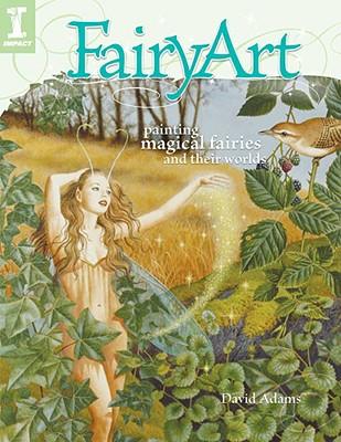 FairyArt: Painting Magical Fairies & Their Worlds, Adams, David