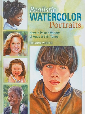 Image for Realistic Watercolor Portraits: How to Paint a Variety of Ages and Ethnicities