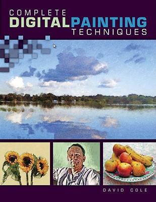 Complete Digital Painting Techniques, Cole, David