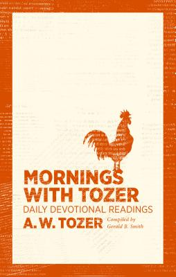 Mornings with Tozer: Daily Devotional Readings, A. W. Tozer