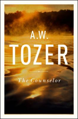 The Counselor: Straight Talk About the Holy Spirit, A. W. Tozer