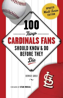 Image for 100 Things Cardinals Fans Should Know & Do Before They Die (100 Things...Fans Should Know)