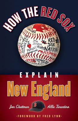 How The Red Sox Explain New England, Chattman, Jon; Tarantino, Allie; Lynn, Fred [Forew