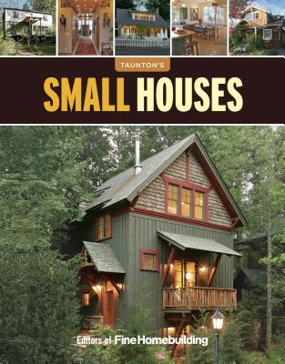 Small Houses, Editors of Fine Homebuilding (Author)