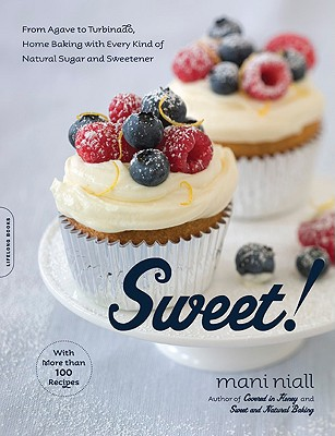 Sweet!: From Agave to Turbinado, Home Baking with Every Kind of Natural Sugar and Sweetener, Niall, Mani