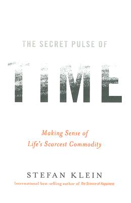 The Secret Pulse of Time: Making Sense of Life's Scarcest Commodity, Klein, Stefan