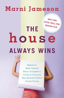 Image for The House Always Wins: America's Most Trusted Home Columnist's Guide to Creating Your (Almost) Perfect Dream House