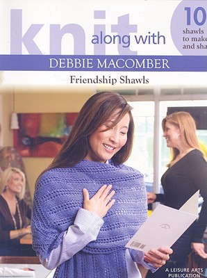 Image for Knit Along with Debbie Macomber: Friendship Shawls (Leisure Arts #4504)