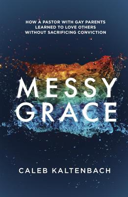 Image for Messy Grace: Loving Gays and Others Without Compromising Your Beliefs