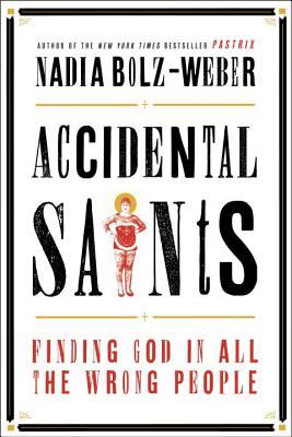 Image for Accidental Saints: Finding God in All the Wrong People