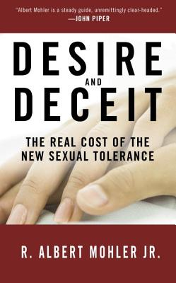 Desire and Deceit: The Real Cost of the New Sexual Tolerance, Dr. R. Albert Mohler