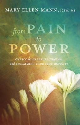 Image for From Pain to Power: Overcoming Sexual Trauma and Reclaiming Your True Identity