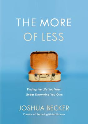 Image for The More of Less: Finding the Life You Want Under Everything You Own