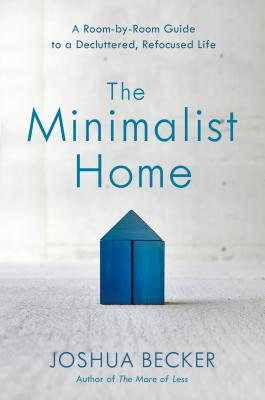 Image for The Minimalist Home: A Room-by-Room Guide to a Decluttered, Refocused Life