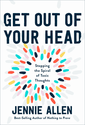 Image for Get Out of Your Head: Stopping the Spiral of Toxic Thoughts