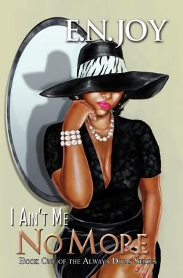 I Ain't Me No More:: Book One of the Always Diva Series, Joy, E.N.