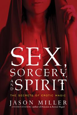 Image for Sex, Sorcery, and Spirit: The Secrets of Erotic Magic