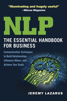 NLP: The Essential Handbook for Business: Communication Techniques to Build Relationships, Influence Others, and Achieve Your Goals, Lazarus, Jeremy