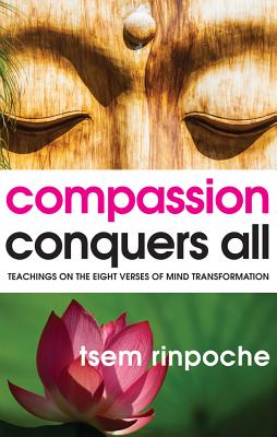 Image for Compassion Conquers All: Teachings on the Eight Verses of Mind Transformation