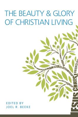 Image for The Beauty and Glory of Christian Living (First Edition)