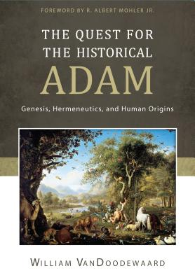 Image for The Quest for the Historical Adam: Genesis, Hermeneutics, and Human Origins