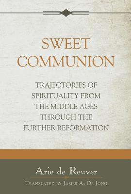 Image for Sweet Communion: Trajectories of Spirituality from the Middle Ages through the Further Reformation