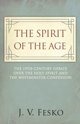 Image for The Spirit of the Age: The 19th Century Debate Over the Holy Spirit and the Westminster Confession