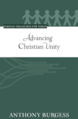 Image for Advancing Christian Unity (Puritan Treasures for Today)