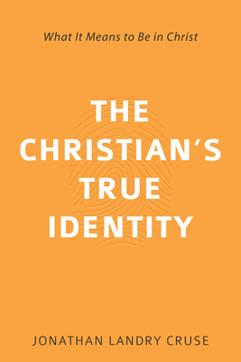 Image for The Christian's True Identity: What It Means to Be in Christ