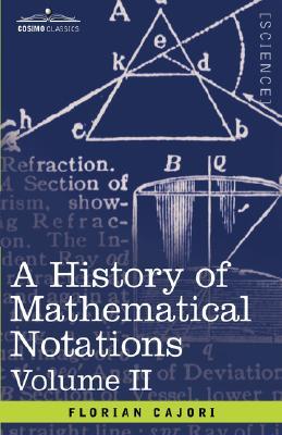 A History of Mathematical Notations: Vol. II, Cajori, Florian