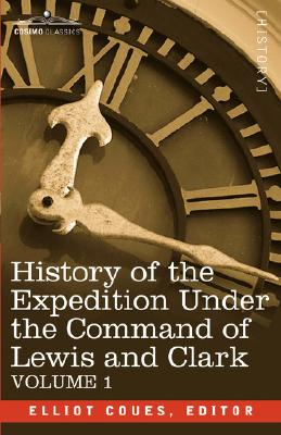 History of the Expedition Under the Command of Lewis and Clark, Vol.1 (Cosimo Classics)