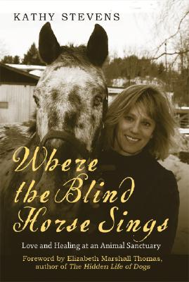 Image for Where the Blind Horse Sings: Love and Healing at an Animal Sanctuary