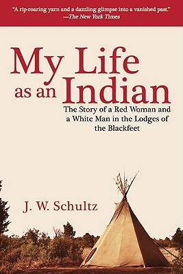 Image for My Life as an Indian: The Story of a Red Woman and a White Man in the Lodges of the Blackfeet