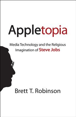 Image for Appletopia: Media Technology and the Religious Imagination of Steve Jobs