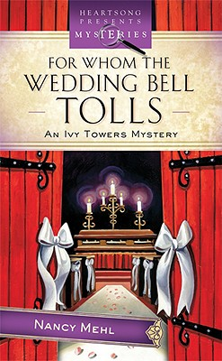 "For Whom The Wedding Bell Tolls (Ivy Towers Mystery #3), ""Mehl, Nancy"""