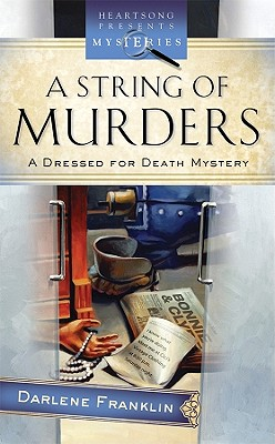 A String of Murders (Dressed for Death Mystery Series #2) (Heartsong Presents Mysteries #42), Darlene Franklin