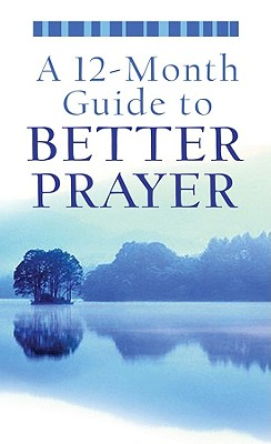 Image for A 12-Month Guide to Better Prayer (VALUE BOOKS)