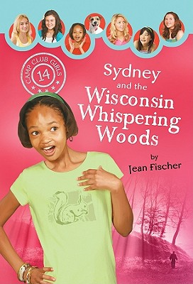 Image for Sydney and the Wisconsin Whispering Woods (Camp Club Girls, No.14)