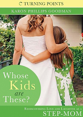 Image for Whose Kids are These?: Rediscovering Love and Laughter as a StepMom