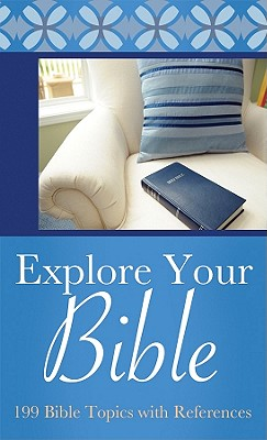 Image for Explore Your Bible: 199 Bible Topics with References (VALUE BOOKS)