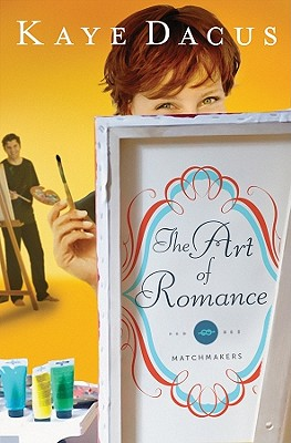 The Art of Romance (The Matchmakers), Kaye Dacus