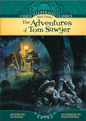 The Adventures of Tom Sawyer (Calico Illustrated Classics), Lisa Mullarkey; Mark Twain
