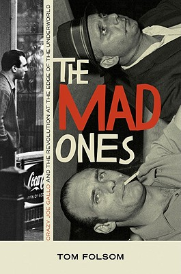 Image for The Mad Ones: Crazy Joe Gallo and the Revolution at the Edge of the Underworld