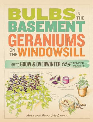 Image for Bulbs in the Basement, Geraniums on the Windowsill: How to Grow and Overwinter 165 Tender Plants