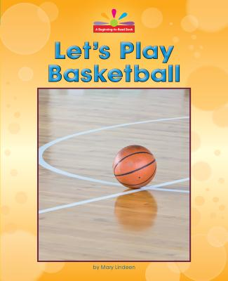 Let's Play Basketball (Beginning-to-read), Lindeen, Mary