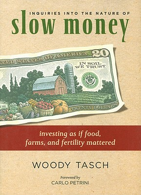 Image for Inquiries into the Nature of Slow Money: Investing as if Food, Farms, and Fertility Mattered