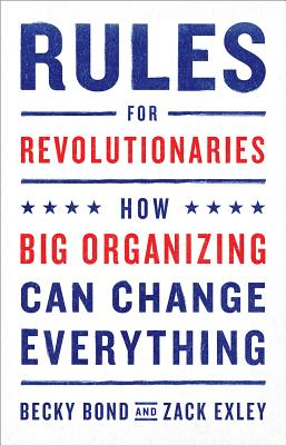 Image for Rules for Revolutionaries: How Big Organizing Can Change Everything
