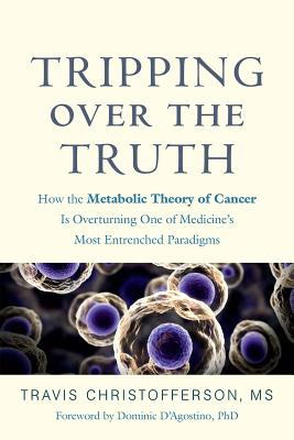 Image for Tripping over the Truth: How the Metabolic Theory of Cancer Is Overturning One o