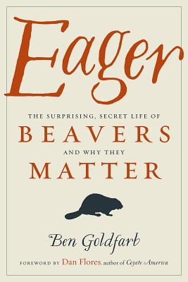 Image for Eager: The Surprising, Secret Life of Beavers and Why They Matter